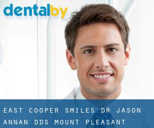 East Cooper Smiles: Dr. Jason Annan, DDS Mount Pleasant