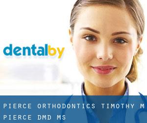 Pierce Orthodontics: Timothy M Pierce DMD, MS